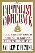 Capitalist Comeback The Trump Boom & the Lefts Plot to Stop It