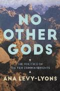 No Other Gods The Politics of the Ten Commandments