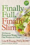 Finally Full Finally Slim 30 Days to Permanent Weight Loss One Portion at a Time