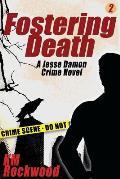 Fostering Death: Jesse Damon Crime Novel #2