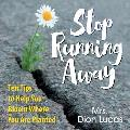 Stop Running Away: Ten Tips to Help You Bloom Where You Are Planted