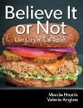 Believe It or Not: Live Longer. Eat Vegan.