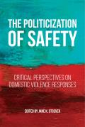 The Politicization of Safety: Critical Perspectives on Domestic Violence Responses