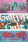 Graffiti Grrlz: Performing Feminism in the Hip Hop Diaspora