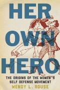 Her Own Hero The Origins of the Womens Self Defense Movement