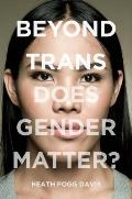Beyond Trans: Does Gender Matter