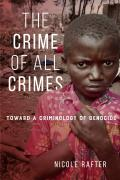 Crime of All Crimes Toward a Criminology of Genocide