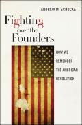Fighting Over The Founders How We Remember The American Revolution