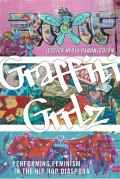 Graffiti Grrlz Performing Feminism in the Hip Hop Diaspora