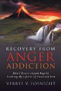 Recovery from Anger Addiction: How I Recovered from Rage by Resolving My Lifetime of Losses and Pain