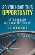 So You Have This Opportunity: Get Going Again When You Lose Your Job