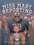 Miss Mary Reporting The True Story of Sportswriter Mary Garber