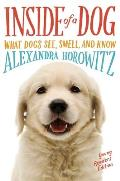 Inside of a Dog What Dogs See Smell & Know Young Readers Edition