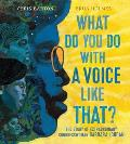What Do You Do with a Voice Like That The Story of Extraordinary Congresswoman Barbara Jordan