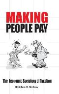 Making People Pay: The Economic Sociology of Taxation