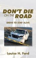 Don't Die on the Road: Drive to Stay Alive