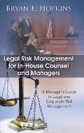 Legal Risk Management for In-House Counsel and Managers: A Manager's Guide to Legal and Corporate Risk Management