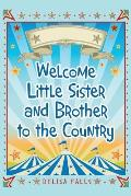 Welcome Little Sister and Brother to the Country