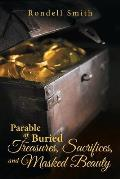 Parable of Buried Treasures, Sacrifices, and Masked Beauty