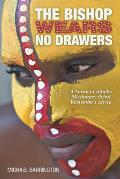 Bishop Wears No Drawers A Former Catholic Missionary Priest Remembers Africa