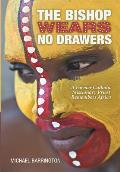 The Bishop Wears No Drawers: A Former Catholic Missionary Priest Remembers Africa