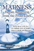 Madness: Heroes Returning from the Front Lines: Baltic Street Aeh, Inc.: An Unlikely Story of Respect, Empowerment, and Recover