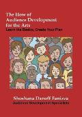 The How of Audience Development for the Arts: Learn the Basics, Create Your Plan