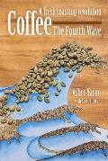 Coffee - The Fourth Wave: A Fresh Roasting Revolution