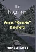 The Biography of Venus Bronzie Dalghetti