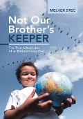 Not Our Brother's Keeper: The True Adventures of an Extraordinary Man