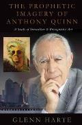 Prophetic Imagery of Anthony Quinn A Study of Surrealism & Precognitive Art
