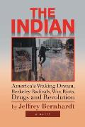 The Indian: America's Waking Dream, Berkeley Radicals, War, Riots, Drugs and Revolution