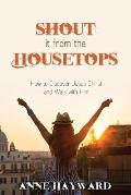 Shout It from the Housetops: How to Discover Jesus Christ and Walk with Him