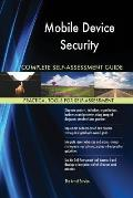 Mobile Device Security Complete Self-Assessment Guide