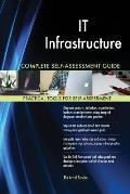 IT Infrastructure Complete Self-Assessment Guide
