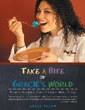 Take a Bite of Gracie's World: Simple Recipes Your Family Will Love