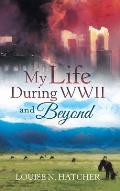 My Life During WWII and Beyond