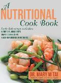 A Nutritional Cook Book: Each Dish Recipe Includes: Nutritional Ingredients Simple Cooking Steps Health Implications of Nutrients