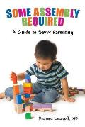 Some Assembly Required: A Guide to Savvy Parenting