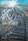 Uncle Mark's Amazing Adventures: The Lyrics of a Unificationist'S Life