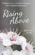 Rising Above: Walking in Love, Through Challenges, Interesting Life Experiences