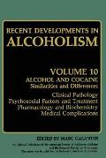 Recent Developments in Alcoholism: Alcohol and Cocaine Similarities and Differences Clinical Pathology Psychosocial Factors and Treatment Pharmacology