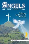 Angels of the New Era: 33 Days to Teach Your Soul How to Fly