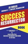 Success Resurrector: Greatest & Most Effective Success Resurrection Book of All Time