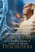 Racism with Substance Induced Mood Disorders