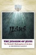 The Judaism of Jesus: The Messiah's Redemption of the Jews