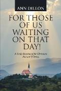 For Those of Us Waiting on That Day!: A Daily Devotional for Christians That Are Grieving