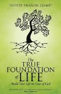 The True Foundation of Life: Build Your Life on Love of God