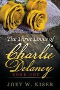 The Three Loves of Charlie Delaney: Book One