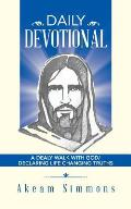 Daily Devotional: A Dealy Walk with God/ Declaring Life Changing Truths